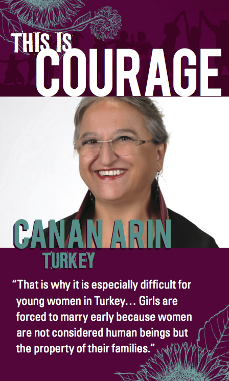 This is courage Canan Arin Turkey. That is why it is especially difficult for young women in Turkey. . .  Girls are forced to marry early because women are not considered human beings but the property of their families.