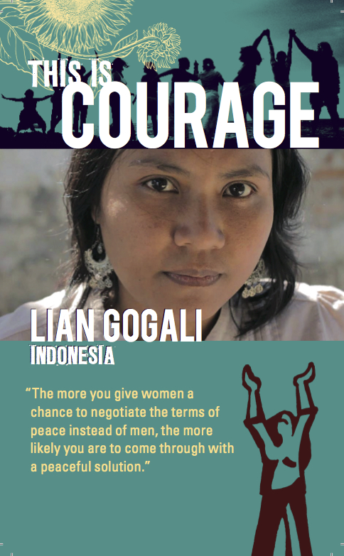 This is courage Lian Gogali Indonesia The more you give women a chance to negotiate the terms of peace instead of men, the more likely you are to come through with a peaceful solution