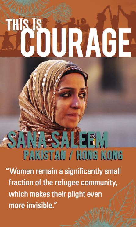 This is courage Sana Saleem, Pakistan, Hong Kong. Women remain a significantly small fraction of the refugee community which makes their plight even more invisible.