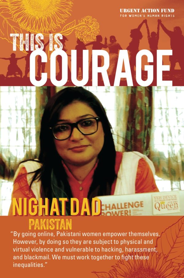 This is Courage Nighat Dad Pakistan. By going online, Pakistani women empower themselves. However, by doing so they are subject to physical and virtual violence and vulnerable to hacking, harassment, and blackmail. We must work together to fight these inequalities.