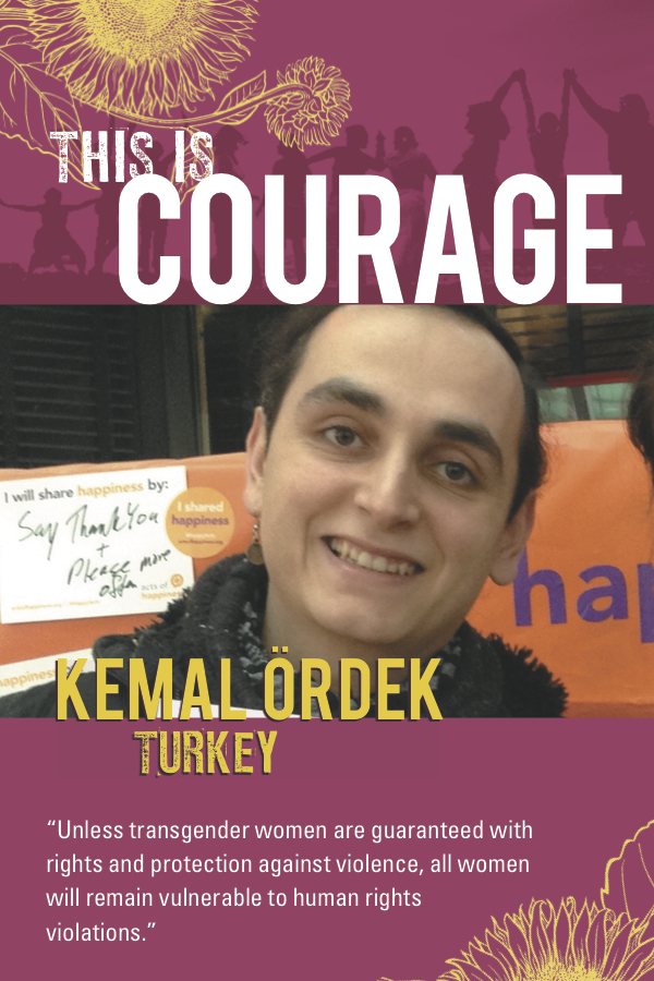 This is Courage Kemal Ordek Turkey. Unless transgender women are guaranteed with rights and protections against violence, all women will remain vulnerable to human rights violations