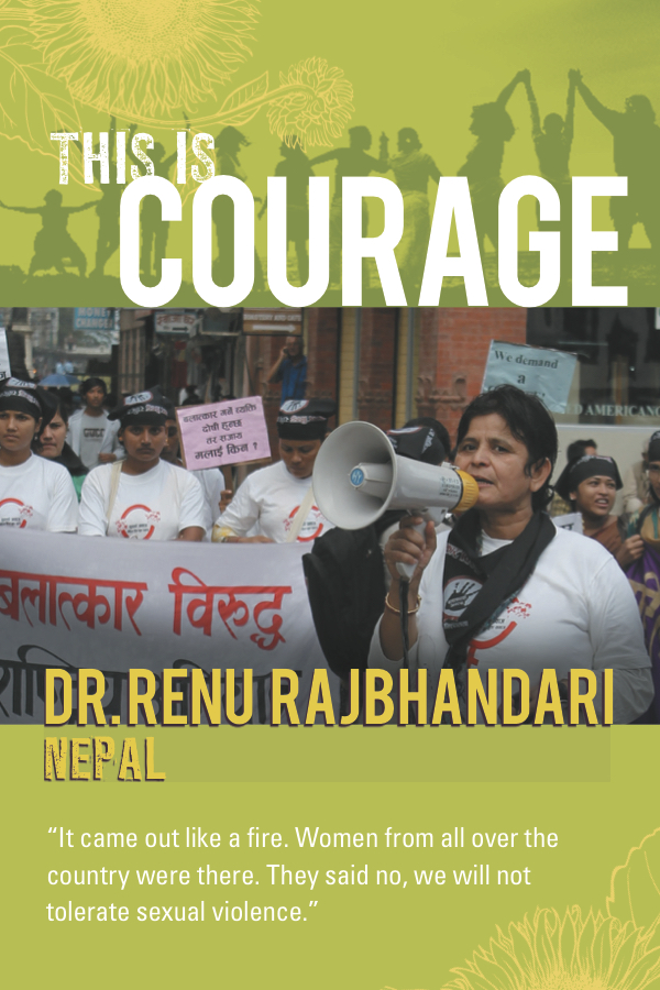 This is courage Dr. Renu Rajbhandari. It came out like a fire. Women from all over the country were there. They said no, we will not tolerate sexual violence.